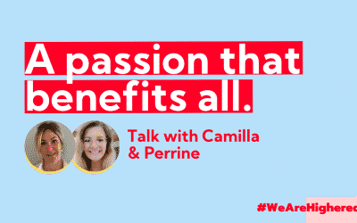 A passion that benefits all. Talk with Camilla & Perrine – #WeAreHighered